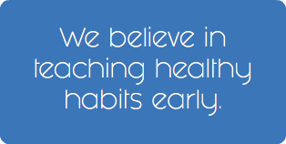 We believe in teaching healthy habits early.